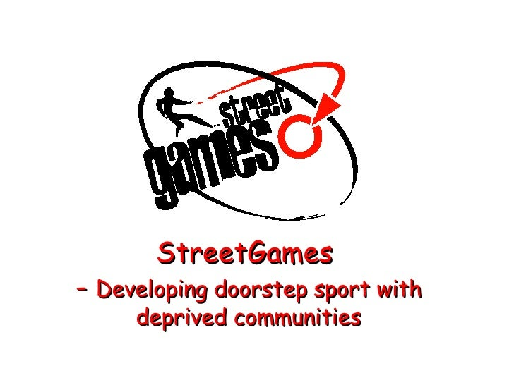 StreetGames  -  Developing doorstep sport with deprived communities