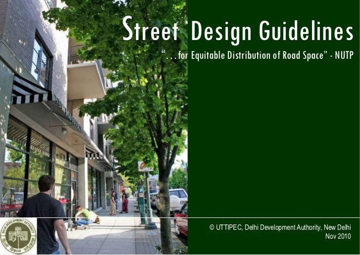 "S treet  Design Guidelines "" … for Equitable Distribution of Road Space"" - NUTP © UTTIPEC, Delhi Development Authority, Ne..."