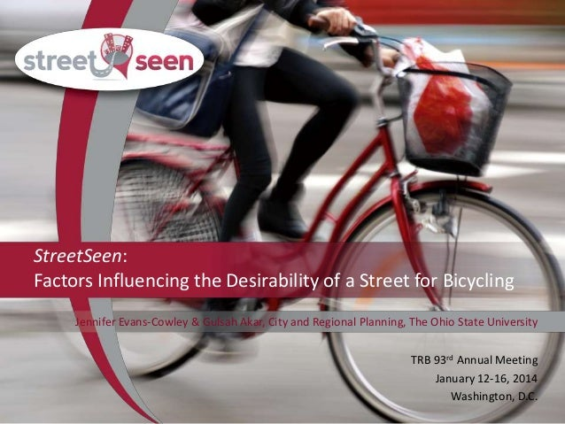 StreetSeen: Factors Influencing the Desirability of a Street for Bicycling Jennifer Evans-Cowley & Gulsah Akar, City and R...
