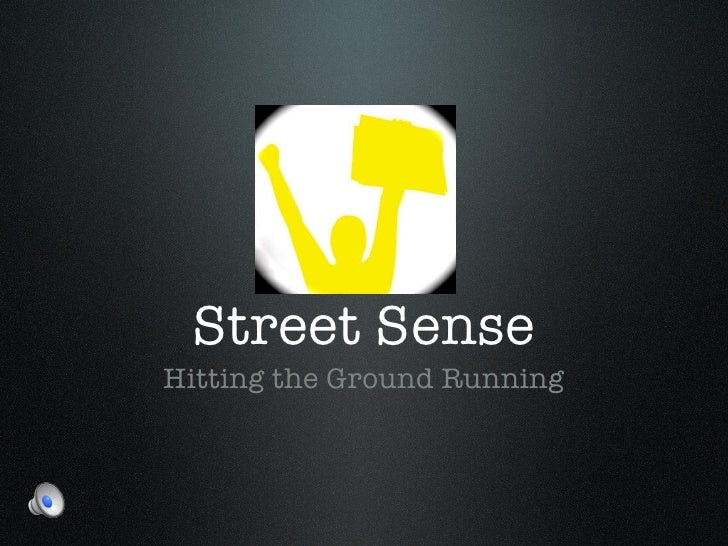 Street Sense <ul><li>Hitting the Ground Running </li></ul>