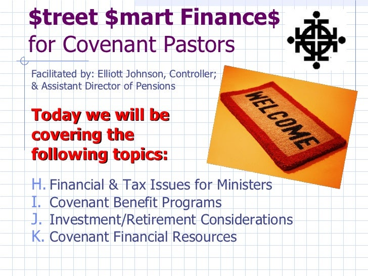 $treet $mart Finance$for Covenant PastorsFacilitated by: Elliott Johnson, Controller;& Assistant Director of PensionsToday...