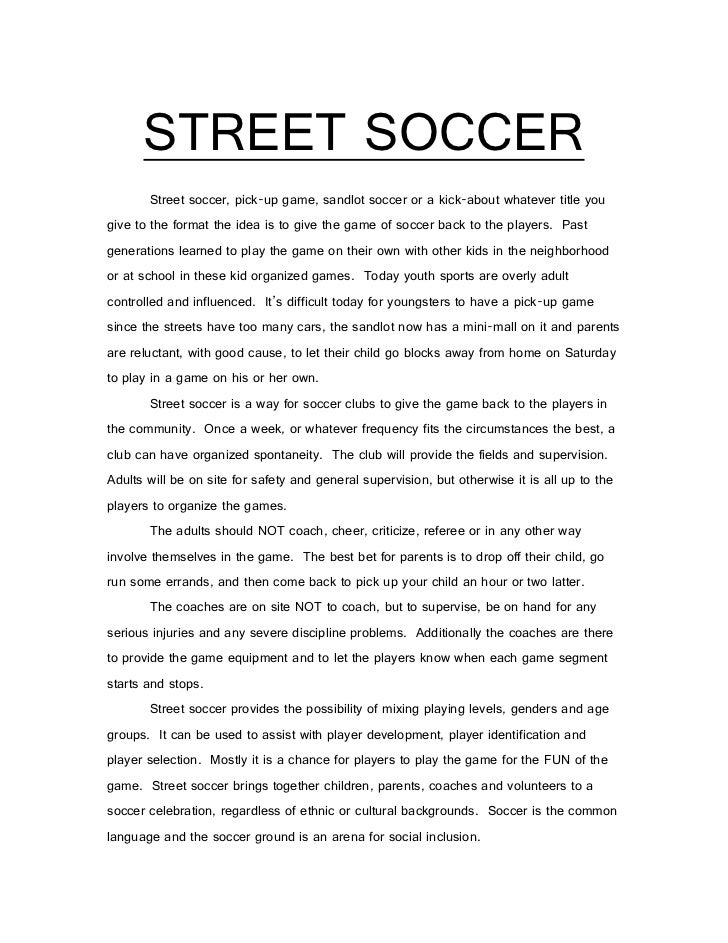 STREET SOCCER       Street soccer, pick-up game, sandlot soccer or a kick-about whatever title yougive to the format the i...