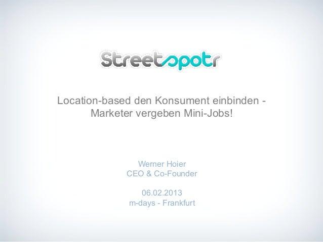 Location-based den Konsument einbinden -Marketer vergeben Mini-Jobs!Werner HoierCEO & Co-Founder06.02.2013m-days - Frankfurt