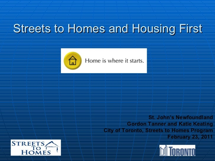 Streets to Homes and Housing First St. John's Newfoundland Gordon Tanner and Katie Keating City of Toronto, Streets to Hom...