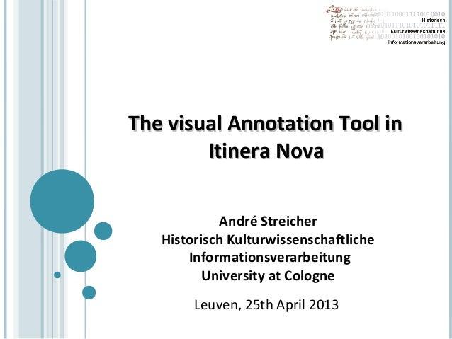 The visual Annotation Tool inThe visual Annotation Tool inItinera NovaItinera NovaAndré StreicherHistorisch Kulturwissensc...
