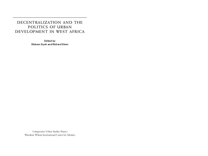 DECENTRALIZATION AND THE     POLITICS OF URBANDEVELOPMENT IN WEST AFRICA                   Edited by         Dickson Eyoh ...