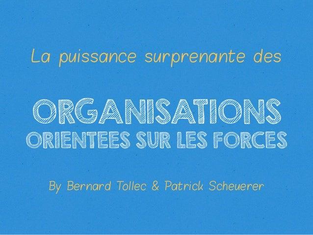La puissance surprenante des  ORGANISATIONS  ORIENTEES SUR LES FORCES By Bernard T ollec & Patrick Scheuerer