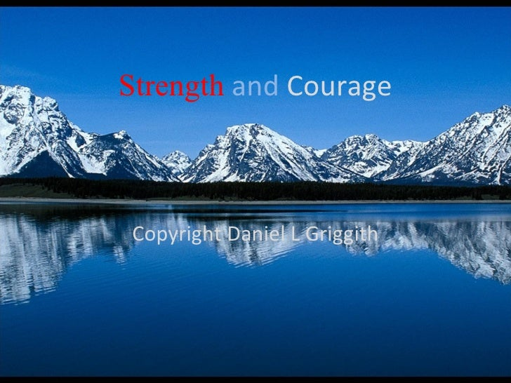 Strength   and  Courage Copyright Daniel L Griggith