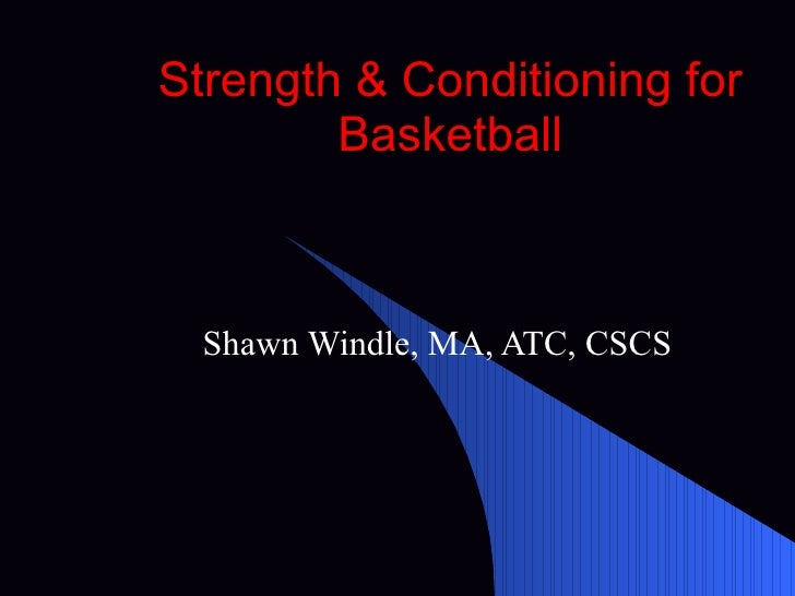 Strength & Conditioning for Basketball Shawn Windle, MA, ATC, CSCS
