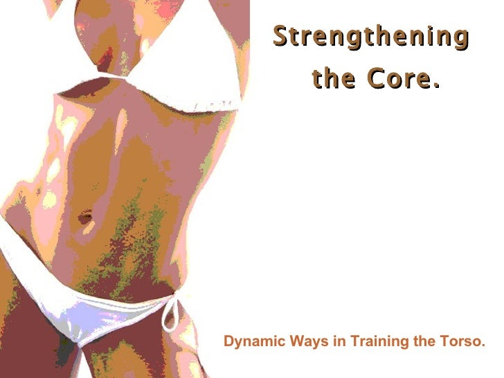 Strengthening the Core. Dynamic Ways in Training the Torso.
