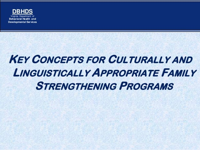 DBHDS Virginia Department of  Behavioral Health and Developmental Services  KEY CONCEPTS FOR CULTURALLY AND LINGUISTICALLY...