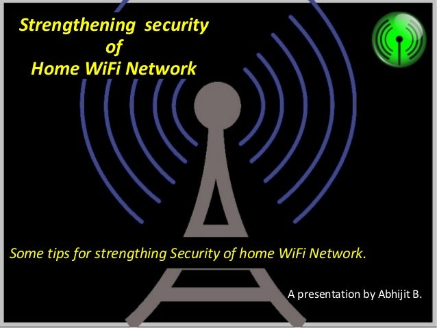 Strengthening security of Home WiFi Network  Some tips for strengthing Security of home WiFi Network. A presentation by Ab...