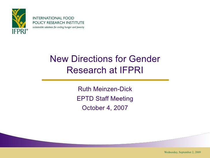 New Directions for Gender Research at IFPRI Ruth Meinzen-Dick EPTD Staff Meeting October 4, 2007