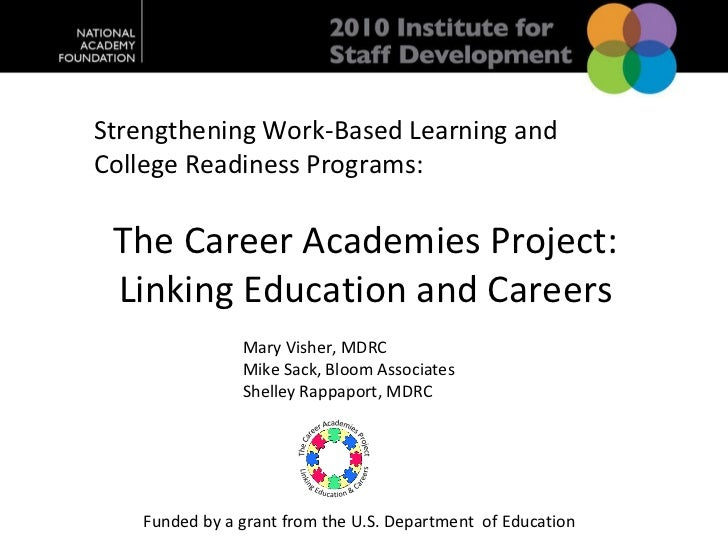 Strengthening work based learning and college readiness programs - the career academies project, mary visher-shelley rappaport