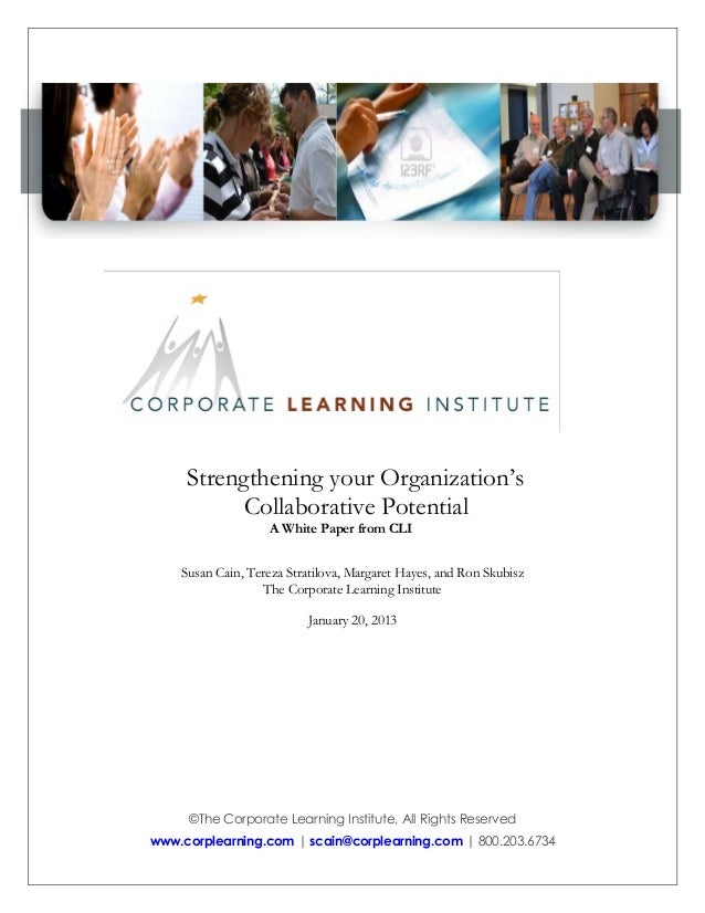 Strengthening your Organization's Collaborative Potential A White Paper from CLI  Susan Cain, Tereza Stratilova, Margaret ...