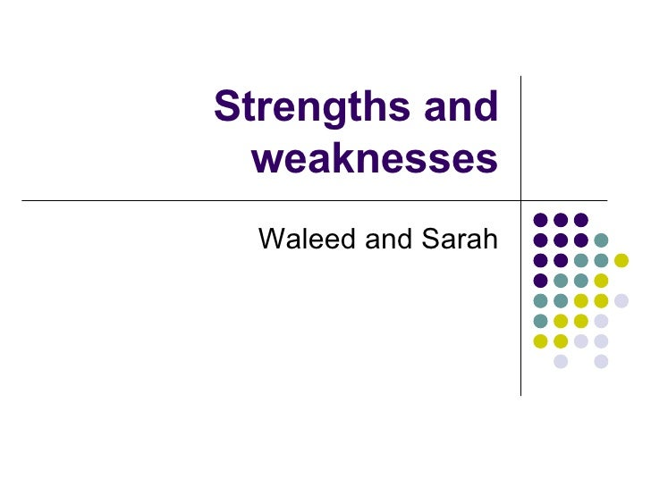 Strengths and weaknesses Waleed and Sarah