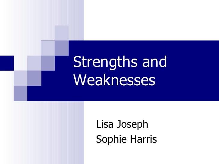 Strengths and Weaknesses Lisa Joseph Sophie Harris