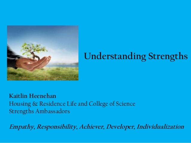Understanding StrengthsKaitlin HeenehanHousing & Residence Life and College of ScienceStrengths AmbassadorsEmpathy, Respon...