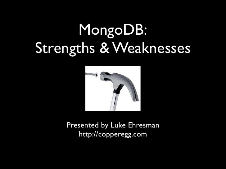 MongoDB:Strengths & Weaknesses    Presented by Luke Ehresman       http://copperegg.com