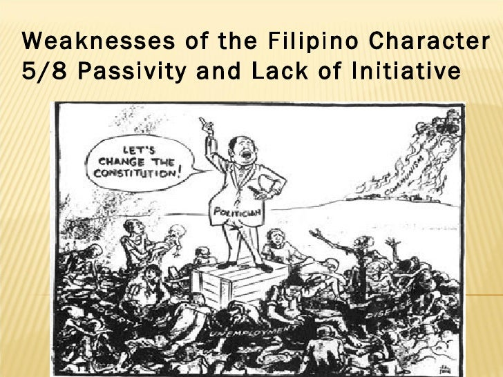 weaknesses of the filipino character Lack of discipline (weaknesses of the filipino character)  the filipino's lack of  discipline encompasses several related characteristics.