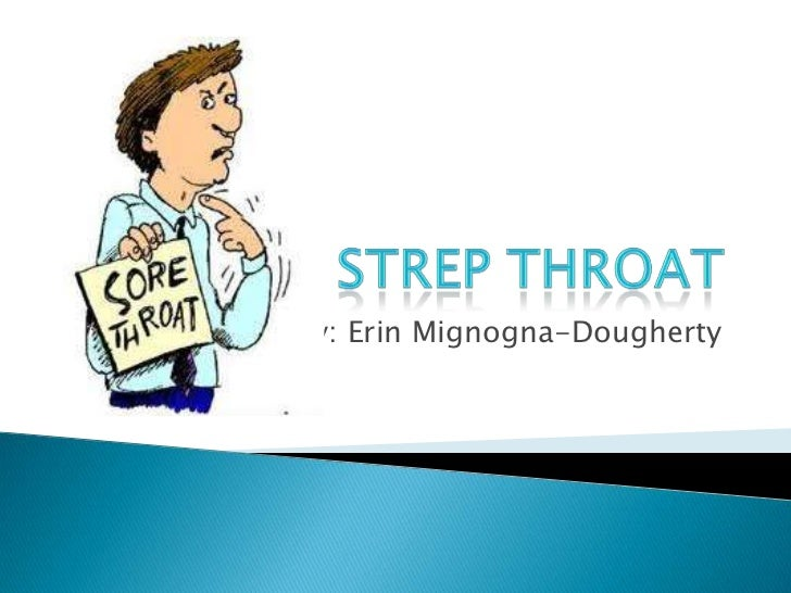 Strep Throat<br />By: Erin Mignogna-Dougherty<br />