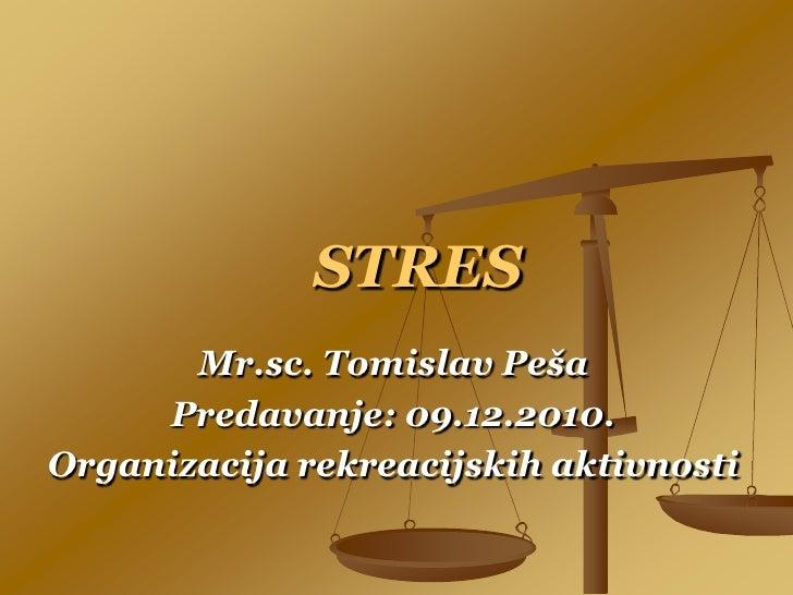 STRES<br />Mr.sc. Tomislav Peša<br />Predavanje: 09.12.2010.<br />Organizacija rekreacijskih aktivnosti<br />
