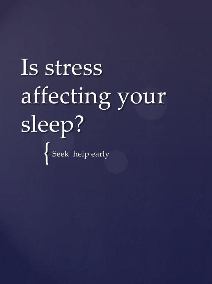 Is stressaffecting yoursleep?  {   Seek help early