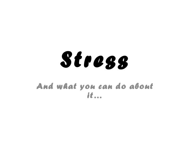 Stress And what you can do about it…