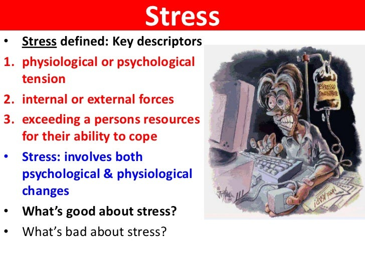 Stress• Stress defined: Key descriptors1. physiological or psychological   tension2. internal or external forces3. exceedi...