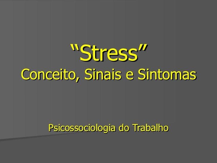 """"""" Stress"""" Conceito, Sinais e Sintomas Psicossociologia do Trabalho"""