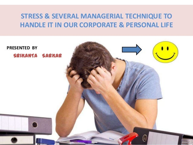 STRESS & SEVERAL MANAGERIAL TECHNIQUE TOHANDLE IT IN OUR CORPORATE & PERSONAL LIFEPRESENTED BYSRIKANTA SARKAR