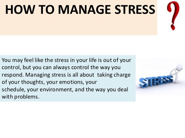 how to handle stress Stress seems to be part of every job description, particularly when you reach the  c-suite but that doesn't mean it gets to take over your life.