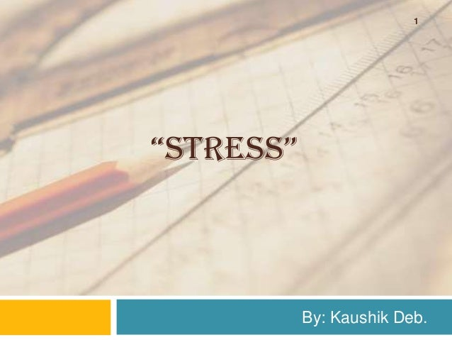"""STRESS"" By: Kaushik Deb. 1"