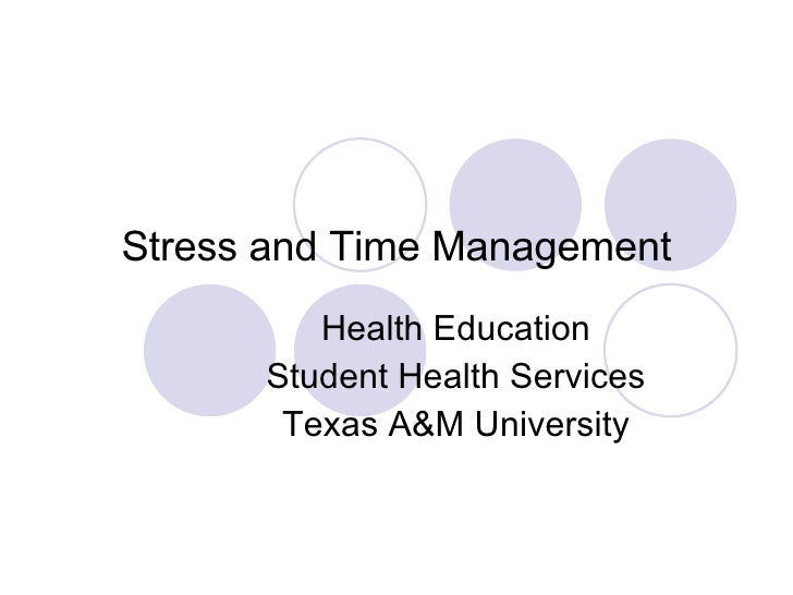 Stress and Time Management Health Education Student Health Services Texas A&M University