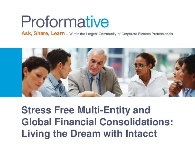 Ask, Share, Learn – Within the Largest Community of Corporate Finance Professionals  Stress Free Multi-Entity and  Global ...