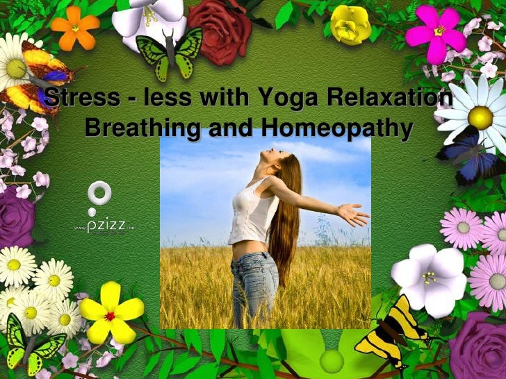 Stress less with yoga relaxation breathing and homeopathy
