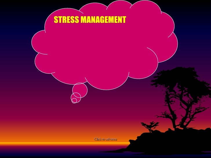 STRESS MANAGEMENT<br />Click to advance<br />