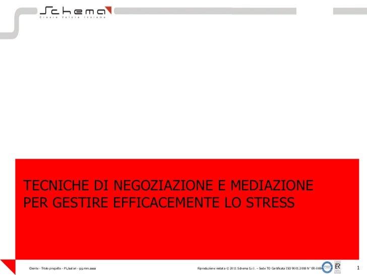 TECNICHE DI NEGOZIAZIONE E MEDIAZIONEPER GESTIRE EFFICACEMENTE LO STRESSCliente - Titolo progetto - PL/autori - gg.mm.aaaa...