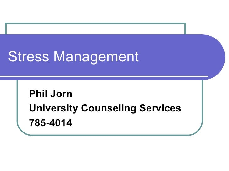Stress Management Phil Jorn University Counseling Services 785-4014
