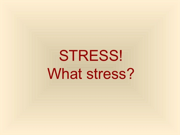 Stress - What Stress!!