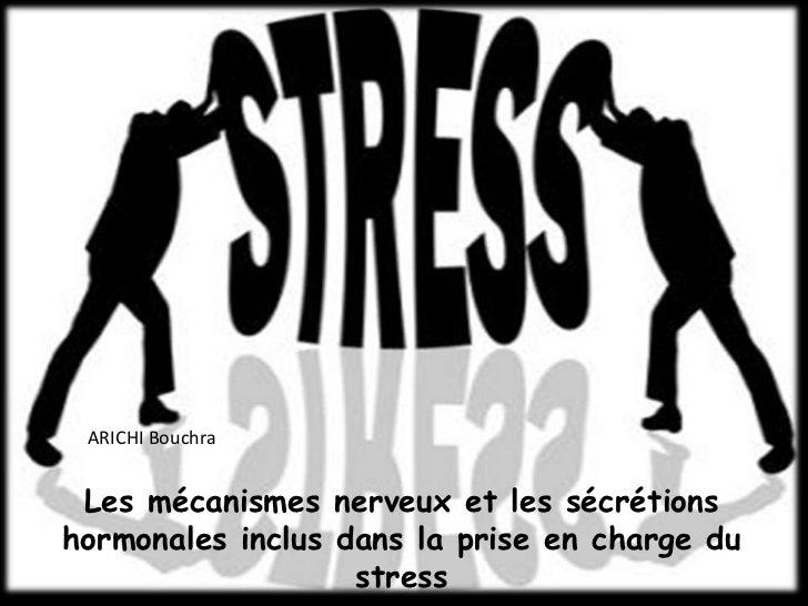 ARICHI Bouchra Les mécanismes nerveux et les sécrétionshormonales inclus dans la prise en charge du                   stress