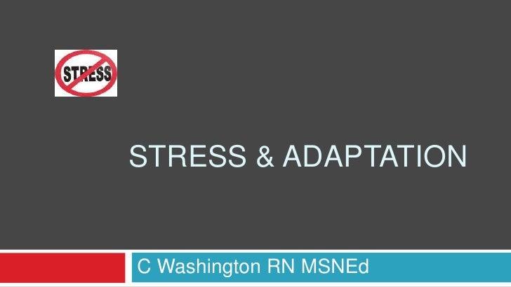 Stress & Adaptation<br />C Washington RN MSNEd<br />