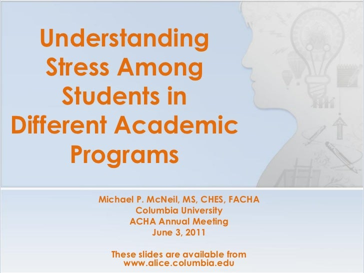 Understanding    Stress Among     Students inDifferent Academic       Programs      Michael P. McNeil, MS, CHES, FACHA    ...
