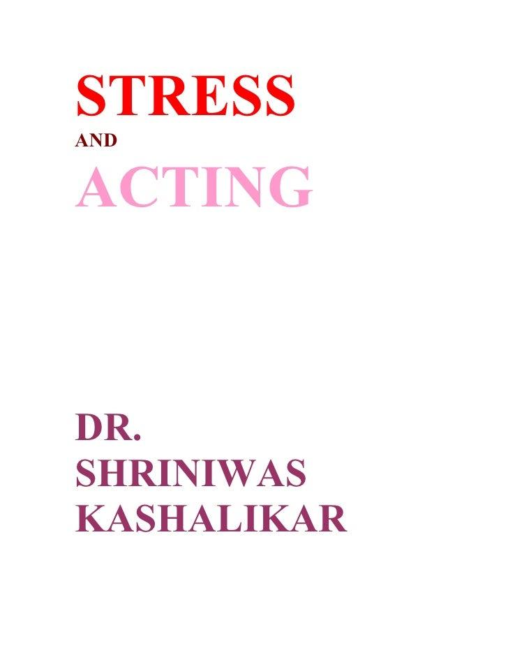 STRESS AND   ACTING   DR. SHRINIWAS KASHALIKAR