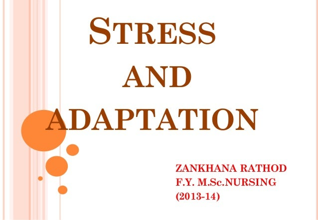STRESS AND ADAPTATION ZANKHANA RATHOD F.Y. M.Sc.NURSING (2013-14)