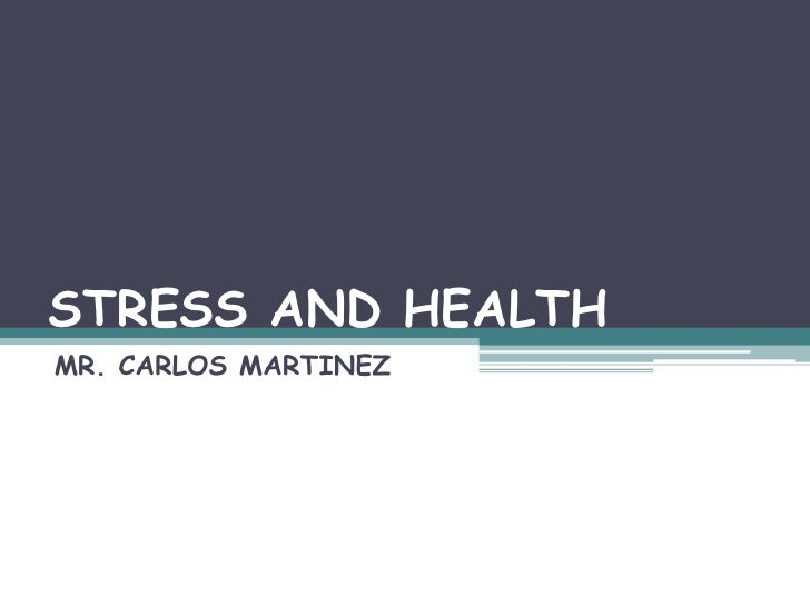 STRESS AND HEALTH<br />MR. CARLOS MARTINEZ<br />