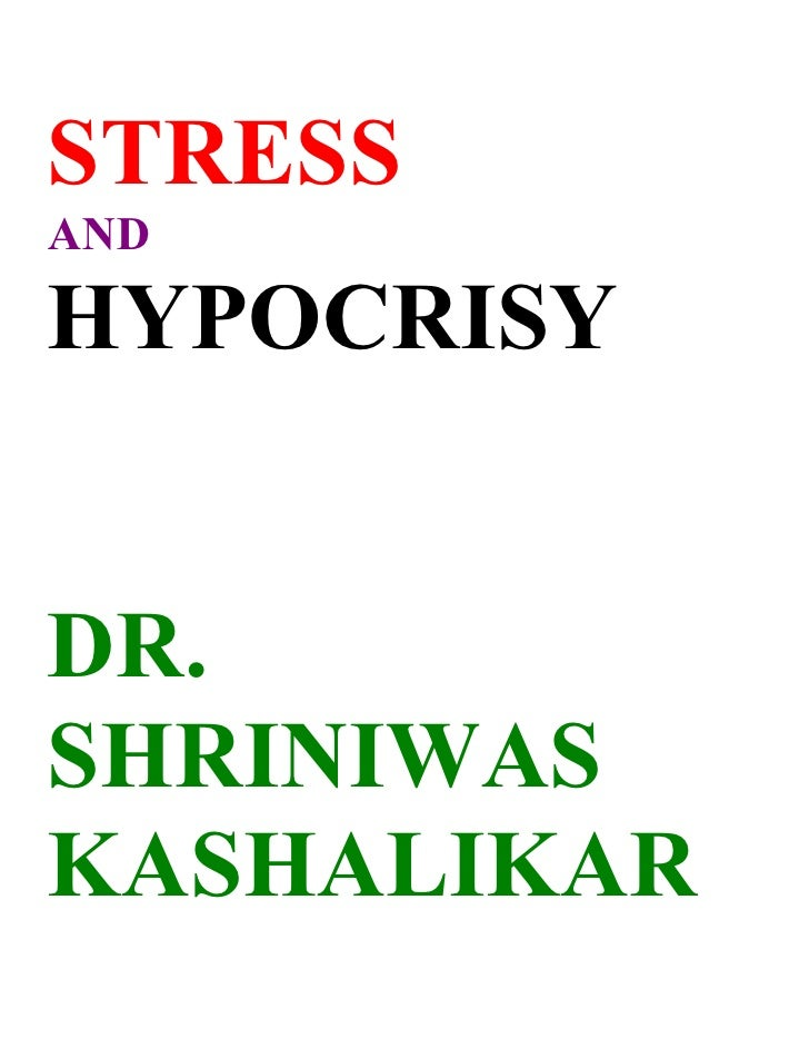 STRESS AND  HYPOCRISY   DR. SHRINIWAS KASHALIKAR