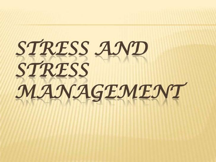 STRESS ANDSTRESSMANAGEMENT