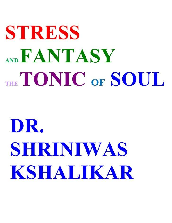 Stress and the fantasy the tonic of soul dr. shriniwas kashalikar