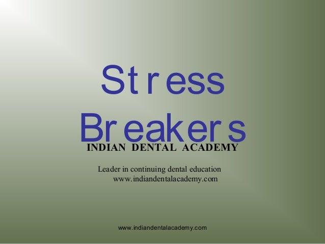 St ress BreakersINDIAN DENTAL ACADEMY Leader in continuing dental education www.indiandentalacademy.com www.indiandentalac...